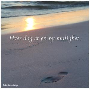 Hver dag er en ny mulighet. Foto: Lena Borge